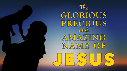 The Glorious, Precious, and Amazing Name of Jesus
