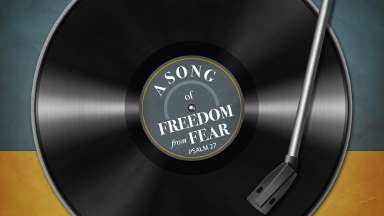 A song of Freedom from fear sermon
