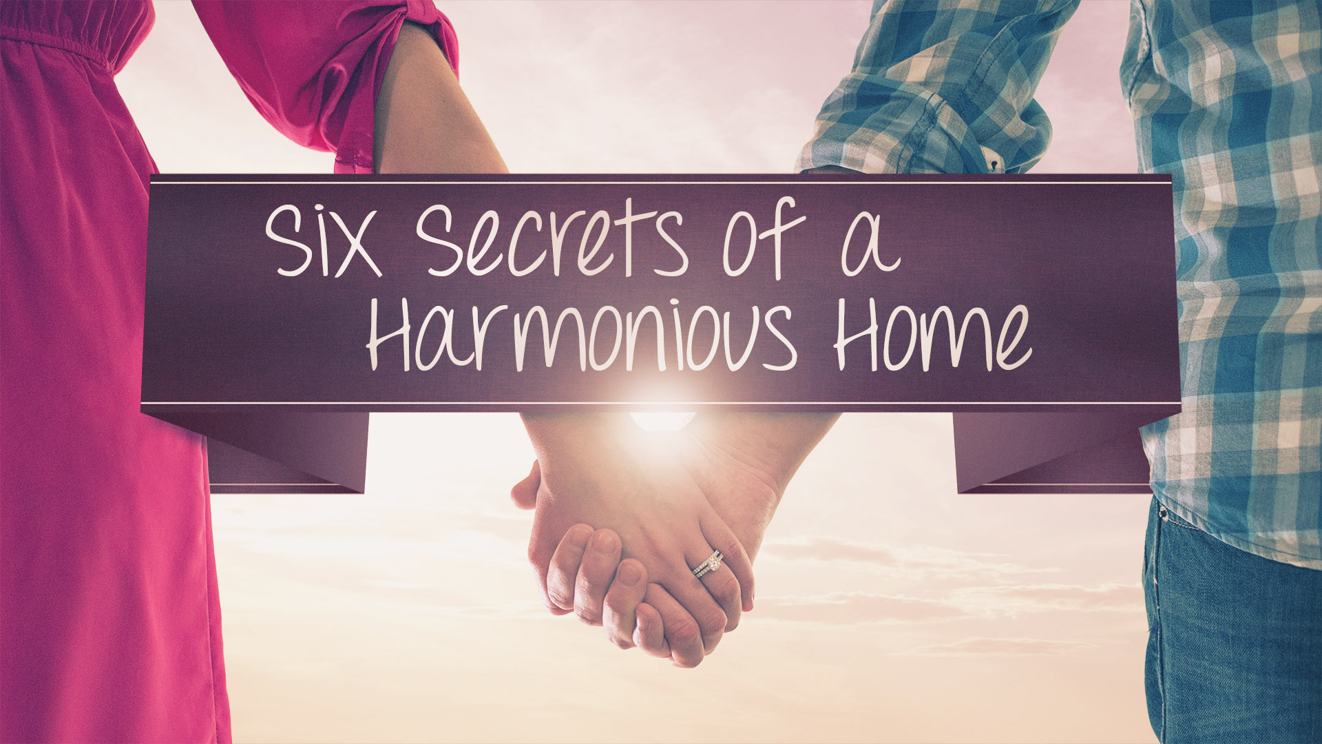 Six Secrets of a Harmonious Home