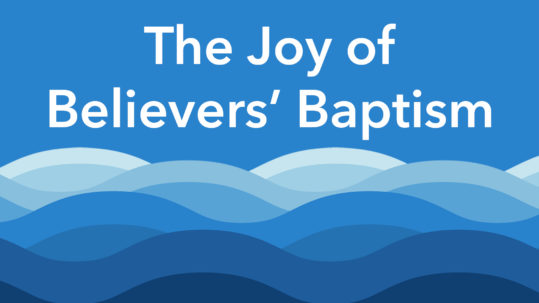 The Joy of Believers' Baptism