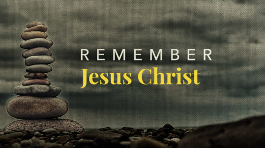 Remember Jesus